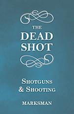 The Dead Shot - Shotguns and Shooting