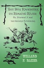 The Boy Ranchers on Roaring River; Or, Diamond X and the Chinese Smugglers