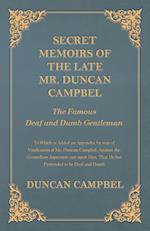 Secret Memoirs of the Late Mr. Duncan Campbel, the Famous Deaf and Dumb Gentleman - To Which Is Added an Appendix, by Way of Vindication of Mr. Duncan