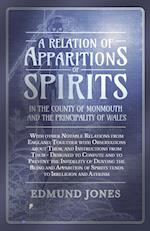 A   Relation of Apparitions of Spirits in the County of Monmouth and the Principality of Wales - With Other Notable Relations from England; Together w