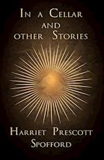 In a Cellar and other Stories af Harriet Prescott Spofford