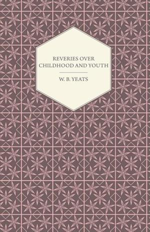 Reveries Over Childhood And Youth af W. B. Yeats
