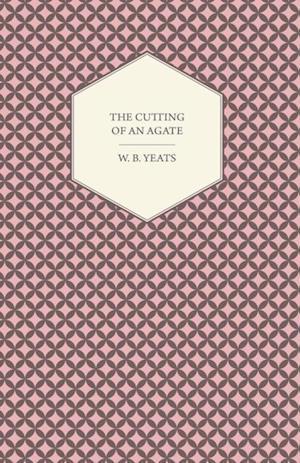 Cutting Of An Agate af W. B. Yeats