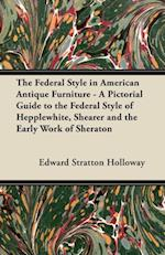 Federal Style in American Antique Furniture - A Pictorial Guide to the Federal Style of Hepplewhite, Shearer and the Early Work of Sheraton af Edward Stratton Holloway