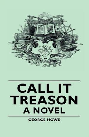 Call It Treason - A Novel af George Howe
