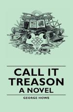 Call It Treason - A Novel af George Howe