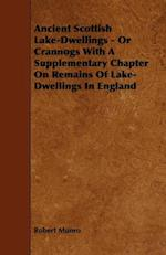 Ancient Scottish Lake-Dwellings - Or Crannogs With A Supplementary Chapter On Remains Of Lake-Dwellings In England af Robert Munro