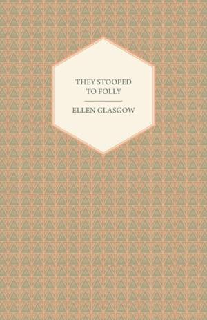 They Stooped to Folly af Ellen Glasgow