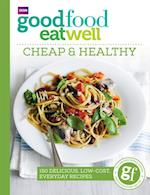 Good Food Eat Well: Cheap and Healthy