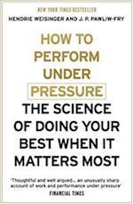 How to Perform Under Pressure af Hendrie Weisinger