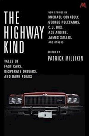 The Highway Kind: Tales of Fast Cars, Desperate Drivers and Dark Roads af Patrick Millikin