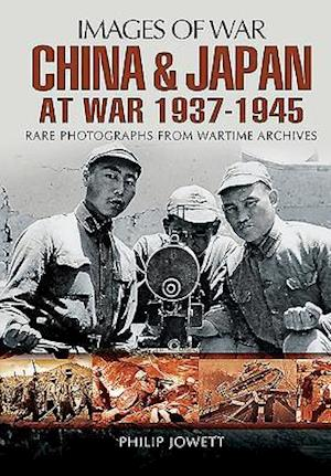 China and Japan at War 1937 - 1945 af Philip S. Jowett