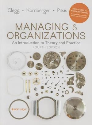 Managing and Organizations: An Introduction to Theory and Practice af Martin Kornberger, Stewart R. Clegg, Tyrone S. Pitsis