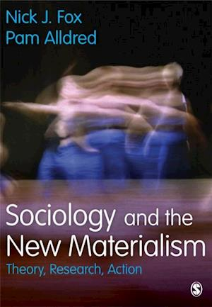 Sociology and the New Materialism af Pam Alldred, Nick J. Fox