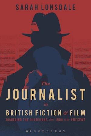 Journalist in British Fiction and Film af Sarah Lonsdale