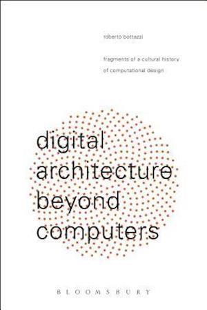 Bog, paperback Digital Architecture Beyond Computers af Roberto Bottazzi