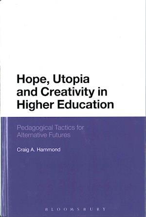 Bog, hardback Hope, Utopia and Creativity in Higher Education af Craig A. Hammond