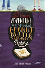 The Last Great Adventure of the Squashed Peanut Butter Sandwich Society (Middle Grade Novels)