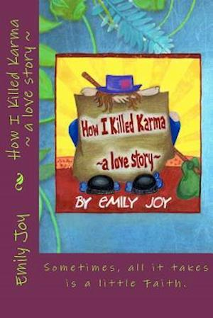 How I Killed Karma a Love Story af Emily Joy