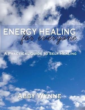 Bog, paperback Energy Healing for Everyone. a Practical Guide for Self-Healing. af Abby Wynne