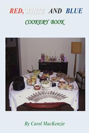 Red, White and Blue Cookery Book af Mrs Carol MacKenzie