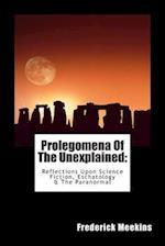 Prolegomena of the Unexplained (Reflections Upon Science Fiction, Eschatology & the Paranormal) af Frederick Meekins