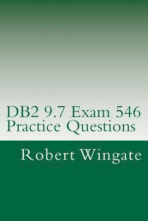 DB2 9.7 Exam 546 Practice Questions af Robert Wingate
