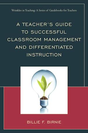 Teacher's Guide to Successful Classroom Management and Differentiated Instruction af Billie F. Birnie