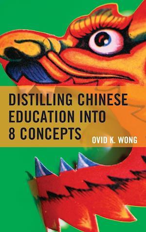 Bog, hardback Distilling Chinese Education in 8 Conceptual Words af Ovid K. Wong
