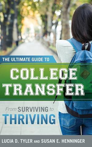 Bog, hardback The Ultimate Guide to College Transfer af Lucia D. Tyler, Susan E. Henninger