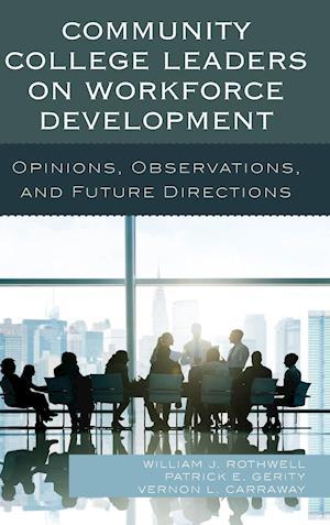 Bog, hardback Community College Leaders on Workforce Development af Patrick E. Gerity, Vernon L. Carraway, William J. Rothwell