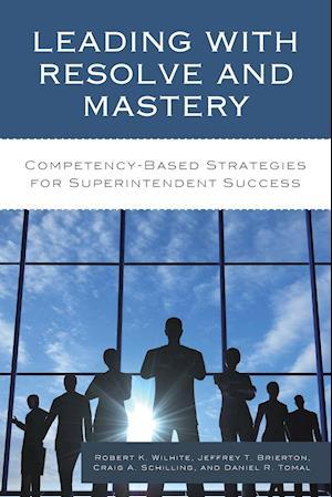 Bog, paperback Leading with Resolve and Mastery af Jeffrey Brierton, Craig A. Schilling, Robert K. Wilhite