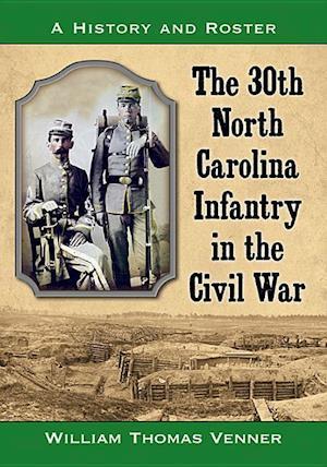 Bog, paperback The 30th North Carolina Infantry in the Civil War af William Thomas Venner