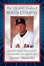 The Life and Trials of Roger Clemens