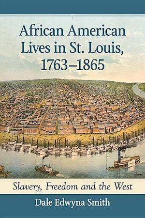 Bog, paperback African American Lives in St. Louis 1763-1865 af Dale Edwyna Smith