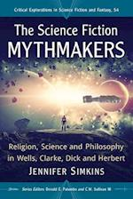 The Science Fiction Mythmakers (Critical Explorations in Science Fiction and Fantasy, nr. 54)