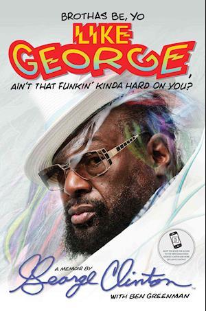 Brothas Be, Yo Like George, Ain't That Funkin' Kinda Hard on You? af George Clinton