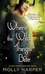 Where the Wild Things Bite (Half moon Hollow Series)