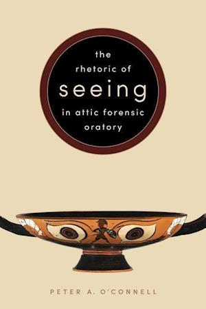 Bog, hardback The Rhetoric of Seeing in Attic Forensic Oratory af Peter A. O'Connell