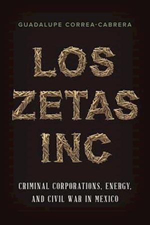 Los Zetas Inc. af Guadalupe Correa-Cabrera