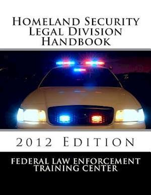 Homeland Security Legal Division Handbook af Federal Law Enforcement Training Center