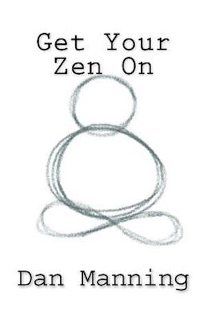 Get Your Zen on af Dan Manning