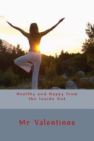 Healthy and Happy from the Inside Out af Cristian Butnariu, Natural News