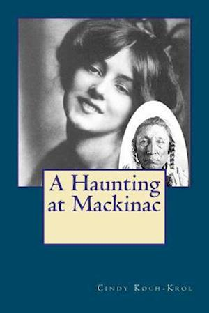 A Haunting at Mackinac af Cindy Koch-Krol