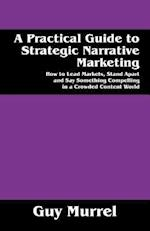 A Practical Guide to Strategic Narrative Marketing