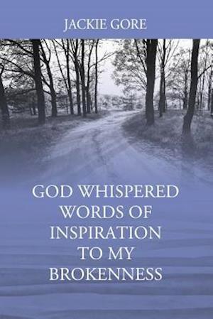 Bog, paperback God Whispered Words of Inspiration to My Brokenness af Jackie Gore