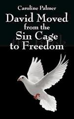 David Moved from the Sin Cage to Freedom