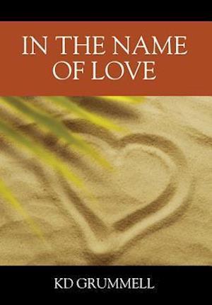 Bog, hardback In the Name of Love af K. D. Grummell