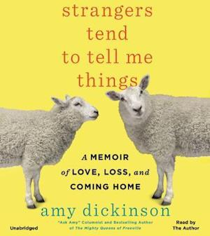 Lydbog, CD Strangers Tend to Tell Me Things af Amy Dickinson