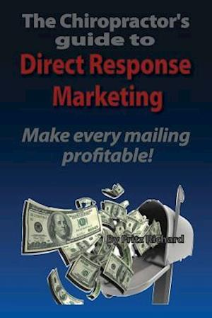 Bog, paperback Thechiropractor's Guide to Direct- Response Marketing Make Every Mailing Profitable! af Fritz Joseph Richard